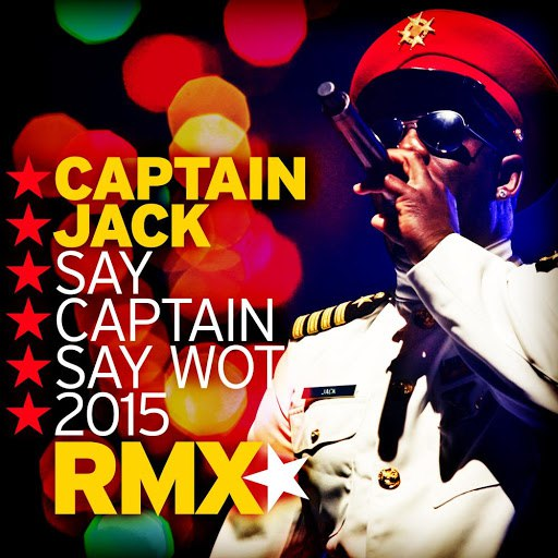 Captain Jack альбом Say Captain Say Wot 2015 (Remix)