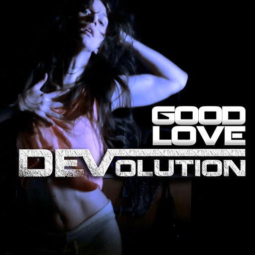 DEVolution альбом Good Love