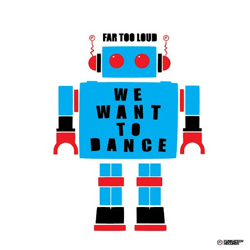 Far Too Loud альбом We Want to Dance / Banana Boy