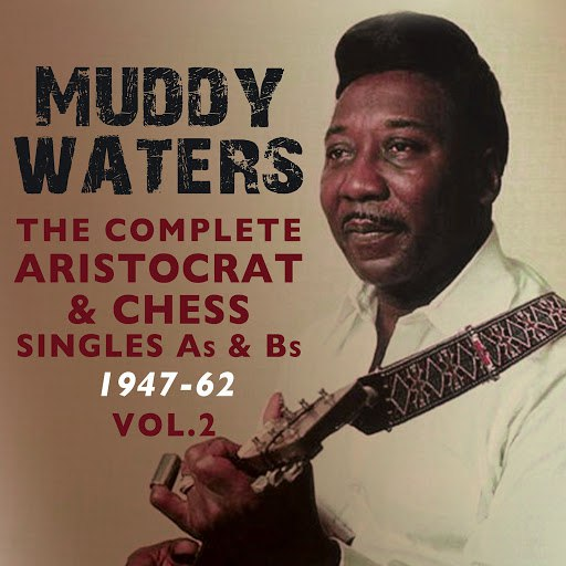 Muddy Waters альбом The Complete Aristocrat & Chess Singles As & BS 1947-62, Vol. 2
