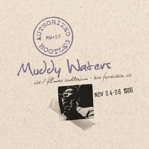 Muddy Waters альбом Authorized Bootleg: Live / Fillmore Auditorium - San Francisco, CA - Nov 4-6, 1966