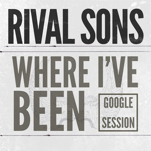 Rival Sons альбом Where I've Been (Google Session)