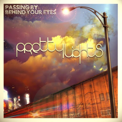 Pretty Lights альбом Passing by Behind Your Eyes