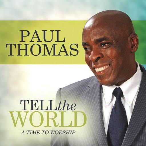 Paul Thomas альбом Tell the World (A Time to Worship)