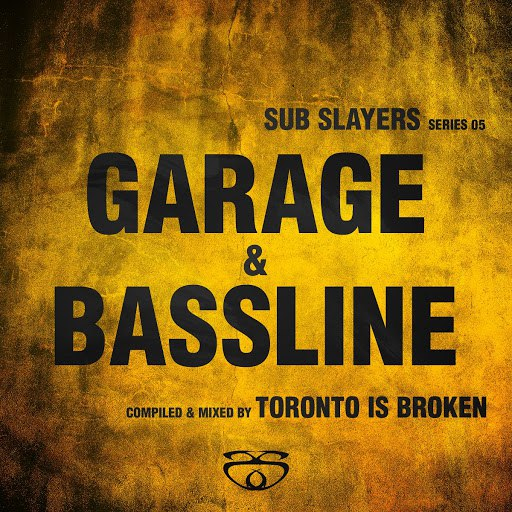 Toronto Is Broken альбом Sub Slayers: Series 05 - Garage Bassline