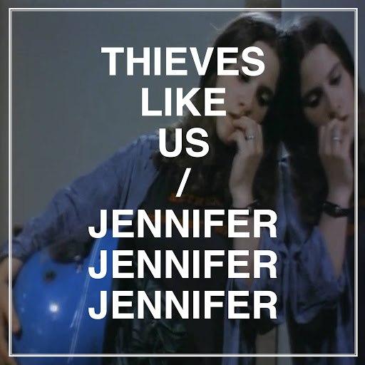 Thieves Like Us альбом Jennifer