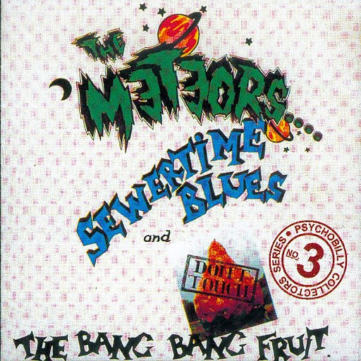 The Meteors альбом Sewertime Blues and Don't Touch The Bang Bang Fruit