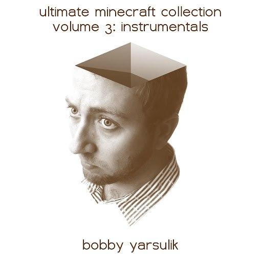 Bobby Yarsulik альбом Ultimate Minecraft Collection Instrumentals Volume III