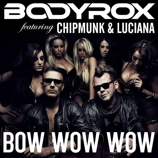 Bodyrox альбом Bow Wow Wow (feat. Chipmunk, Luciana)