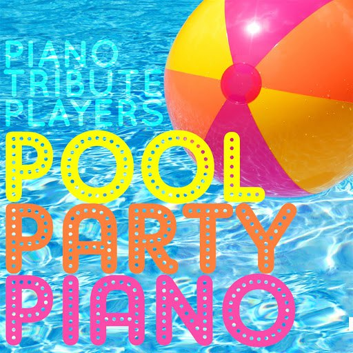 Piano Tribute Players альбом Pool Party Piano