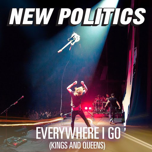 New Politics альбом Everywhere I Go (Kings And Queens)