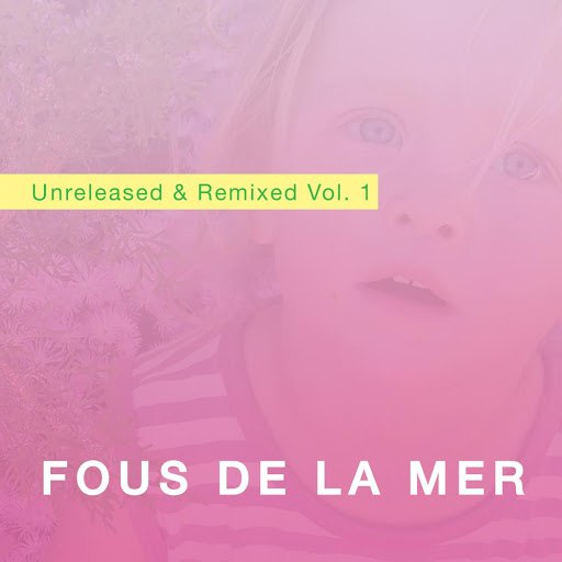 Fous De La Mer альбом Unreleased & Remixed Vol. 1