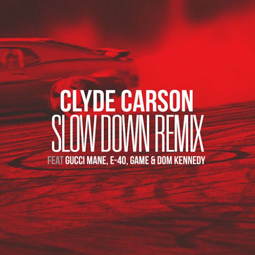 Clyde Carson альбом Slow Down (feat. Gucci Mane, E-40, Game & Dom Kennedy) [Remix]