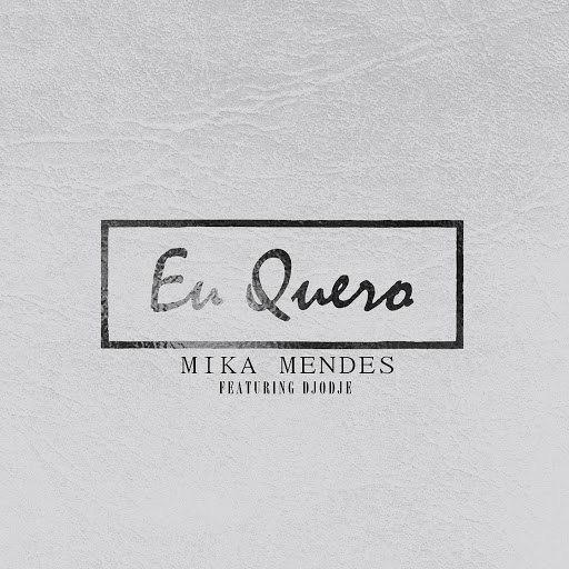 Mika Mendes альбом Eu Quero (feat. Djodje)
