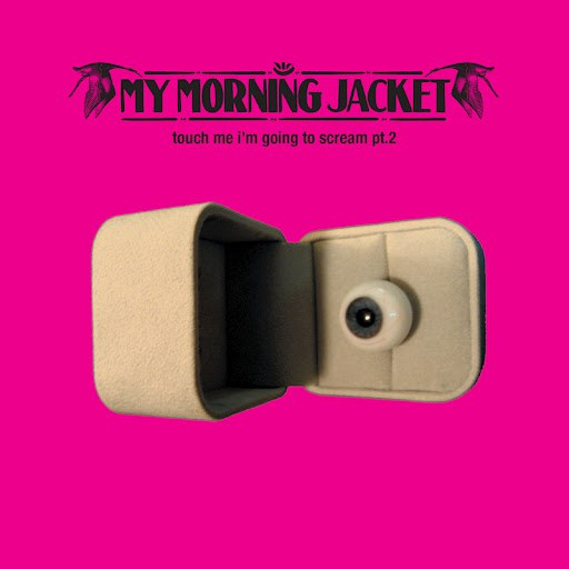 My Morning Jacket альбом Touch Me I'm Going To Scream Pt. 2