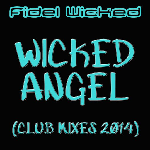Fidel Wicked альбом Wicked Angel (Club Mixes 2014)