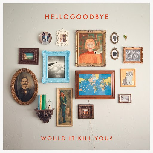 Hellogoodbye альбом Would It Kill You?