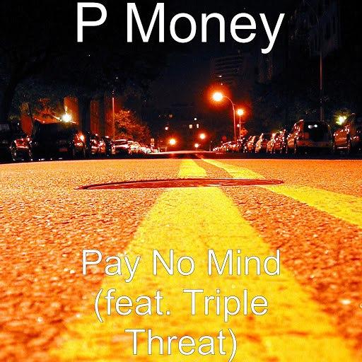 P Money альбом Pay No Mind (feat. Triple Threat)