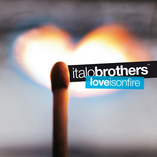 Italobrothers альбом Love Is On Fire [FT Edition]