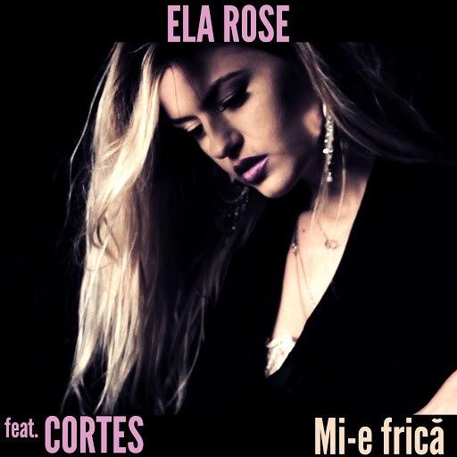 Ela Rose альбом Mi-E Frică (feat. Cortes)