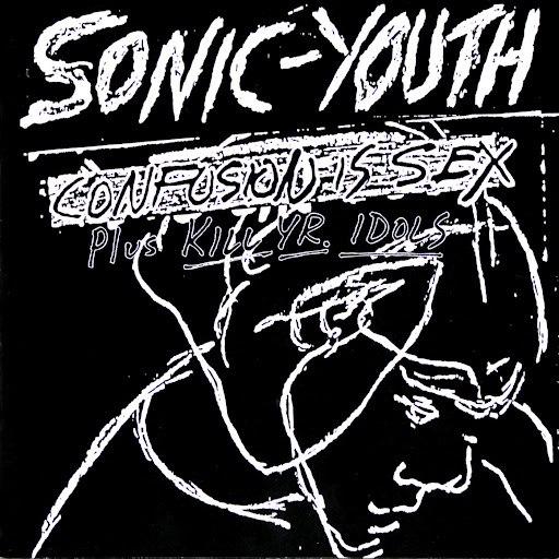 sonic youth альбом Confusion Is Sex (Plus Kill Yr. Idols)