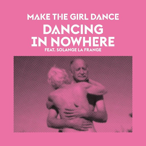 Make The Girl Dance альбом Dancing in Nowhere (feat. Solange La Frange)