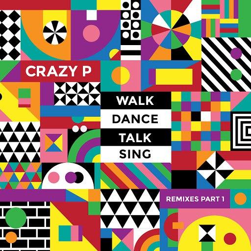 Crazy P альбом Walk Dance Talk Sing Remixes Part 1