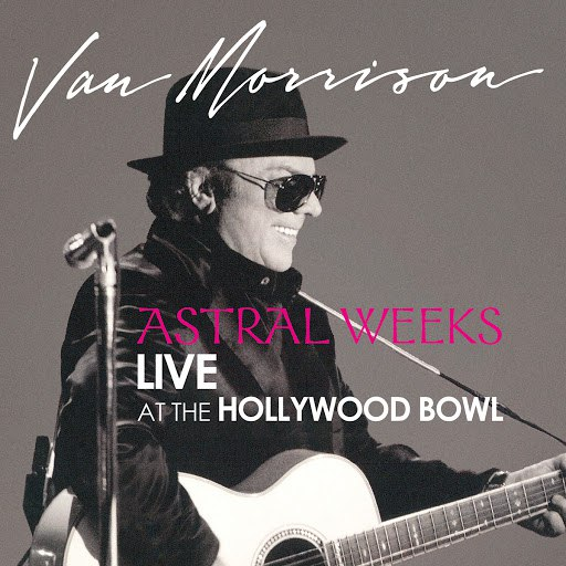 Van Morrison альбом Astral Weeks: Live at the Hollywood Bowl