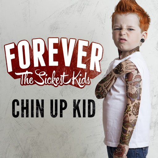 Forever The Sickest Kids альбом Chin Up Kid