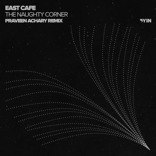 East Cafe альбом The Naughty Corner (Praveen Achary Remix)