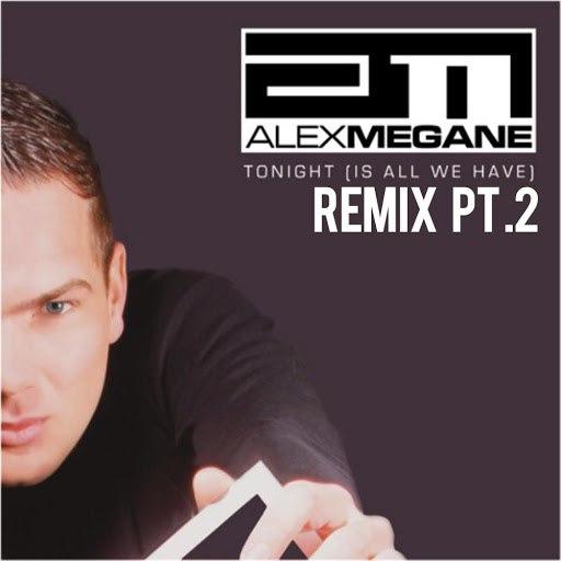 Alex Megane альбом Tonight (Is All We Have) [Remix, Pt. 2]