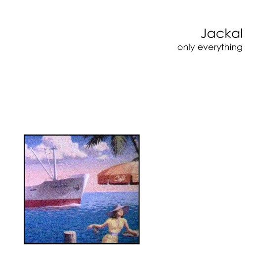 Jackal альбом Only Everything