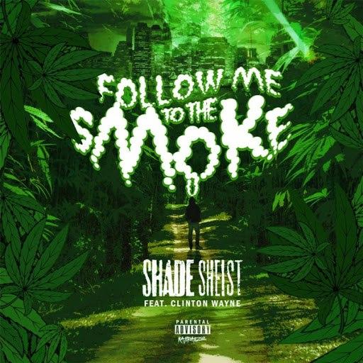 Shade Sheist альбом Follow Me to the Smoke (feat. Clinton Wayne)