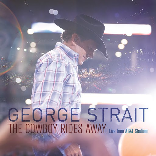George Strait альбом The Cowboy Rides Away: Live From AT&T Stadium