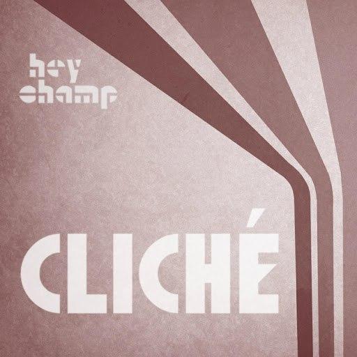 Hey Champ альбом Cliché