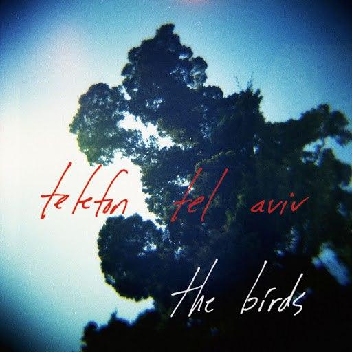 Telefon Tel Aviv альбом The Birds
