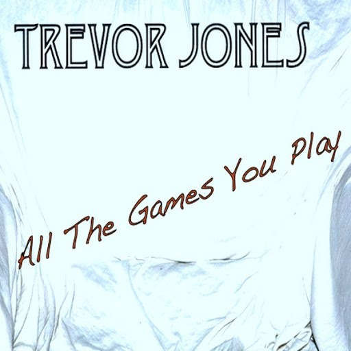 Trevor Jones альбом All the Games You Play