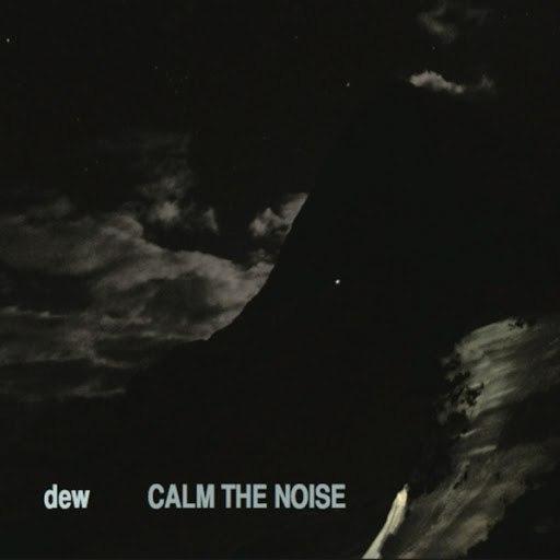 Dew альбом Calm the Noise