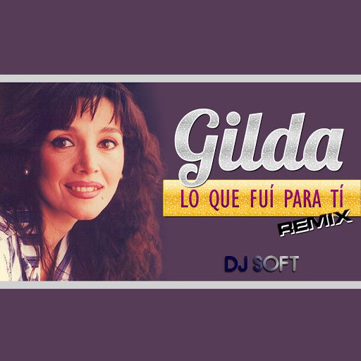 Gilda альбом Lo Que Fui para Ti (Remix)