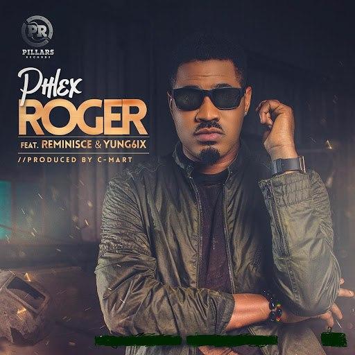 Phlex альбом Roger (feat. Reminisce & Yung6ix)