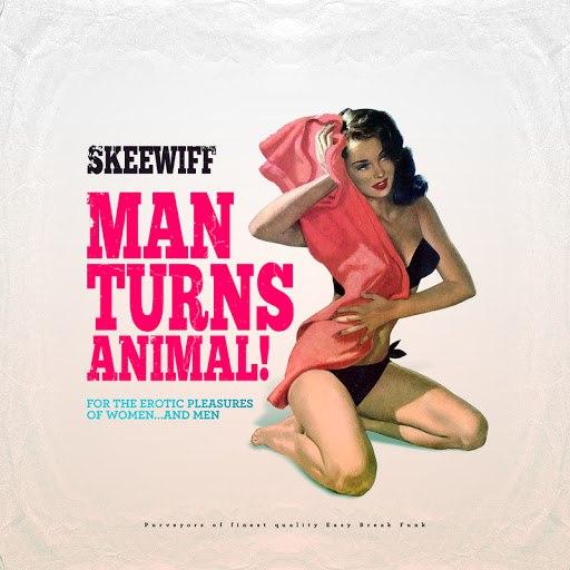 Skeewiff альбом Man Turns Animal (For the Erotic Pleasures of Women... And Men)