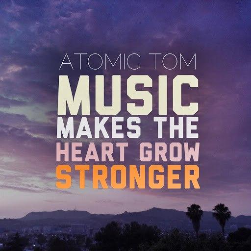Atomic Tom альбом Music Makes the Heart Grow Stronger
