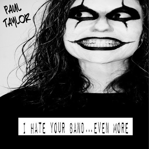Paul Taylor альбом I Hate Your Band…Even More