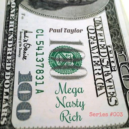Paul Taylor альбом Mega Nasty Rich (Series #003)