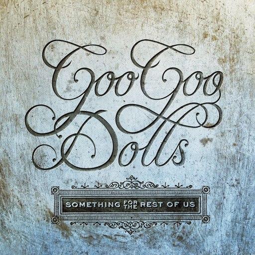 Goo Goo Dolls альбом Something For The Rest Of Us (Deluxe)