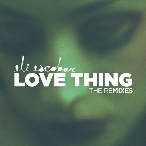 Eli Escobar альбом Love Thing Remixes