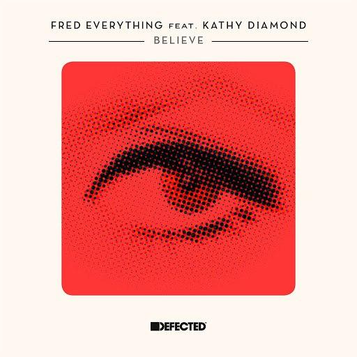 Fred Everything альбом Believe (feat. Kathy Diamond)
