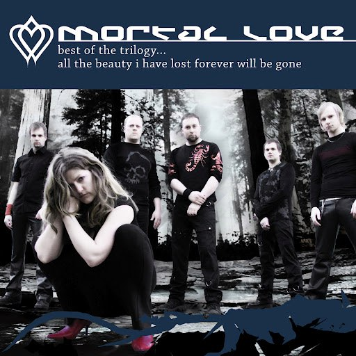 Mortal Love альбом Best Of The Trilogy ... All The Beauty I Have Lost Forever Will Be Gone