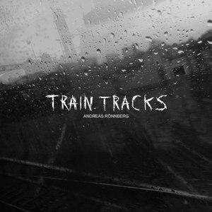 Andreas Rönnberg альбом Train Tracks