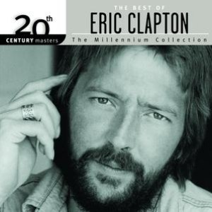 Eric Clapton альбом The Best Of Eric Clapton 20th Century Masters The Millennium Collection